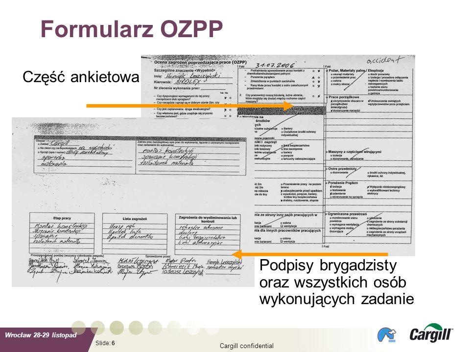 Slide: Wrocław 28-29 listopad Cargill confidential 6 Formularz OZPP Część ankietowa Podpisy brygadzisty oraz wszystkich osób wykonujących zadanie