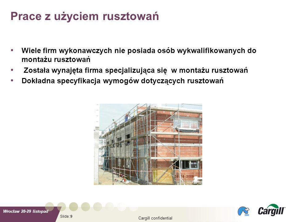 Slide: Wrocław 28-29 listopad Cargill confidential 9 Wiele firm wykonawczych nie posiada osób wykwalifikowanych do montażu rusztowań Została wynajęta
