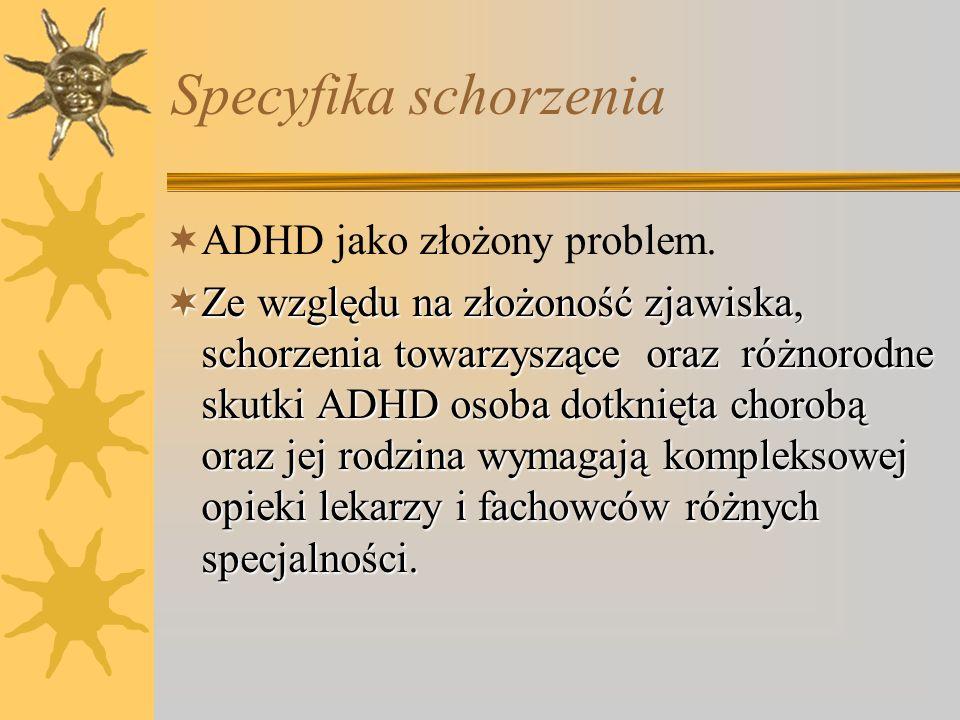 Specyfika schorzenia ADHD jako złożony problem. Ze względu na złożoność zjawiska, schorzenia towarzyszące oraz różnorodne skutki ADHD osoba dotknięta
