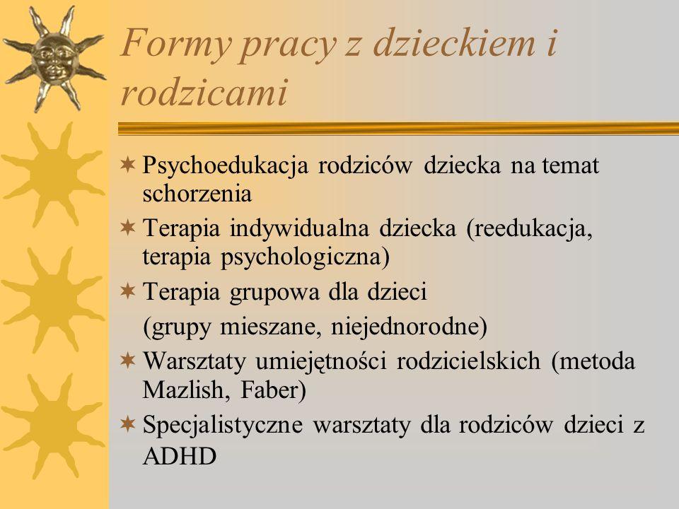 Formy pracy z dzieckiem i rodzicami Psychoedukacja rodziców dziecka na temat schorzenia Terapia indywidualna dziecka (reedukacja, terapia psychologicz