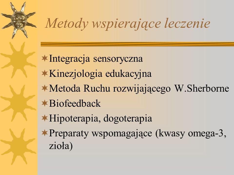 Metody wspierające leczenie Integracja sensoryczna Kinezjologia edukacyjna Metoda Ruchu rozwijającego W.Sherborne Biofeedback Hipoterapia, dogoterapia