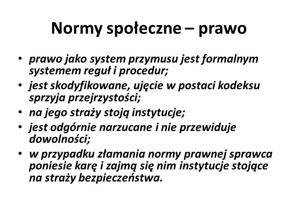Normy społeczne – prawo prawo jako system przymusu jest formalnym systemem reguł i procedur; jest skodyfikowane, ujęcie w postaci kodeksu sprzyja prze