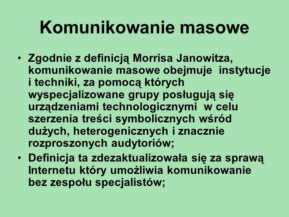 Komunikowanie masowe Zgodnie z definicją Morrisa Janowitza, komunikowanie masowe obejmuje instytucje i techniki, za pomocą których wyspecjalizowane gr