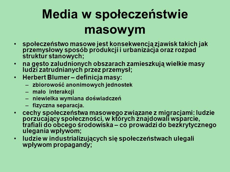 Media w społeczeństwie masowym społeczeństwo masowe jest konsekwencją zjawisk takich jak przemysłowy sposób produkcji i urbanizacja oraz rozpad strukt