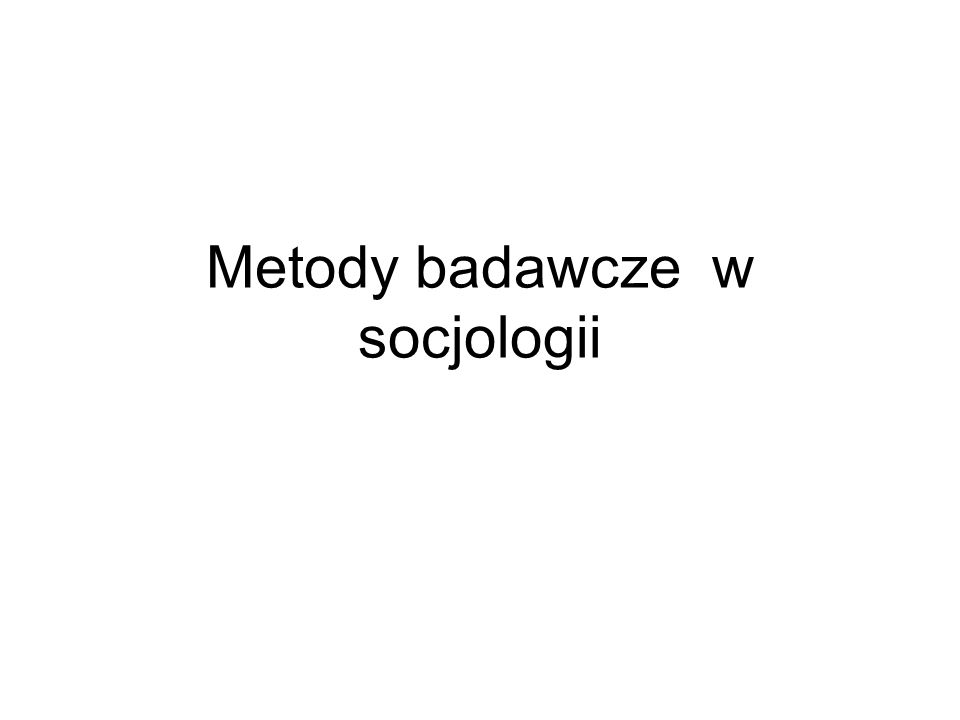 Metody badawcze w socjologii
