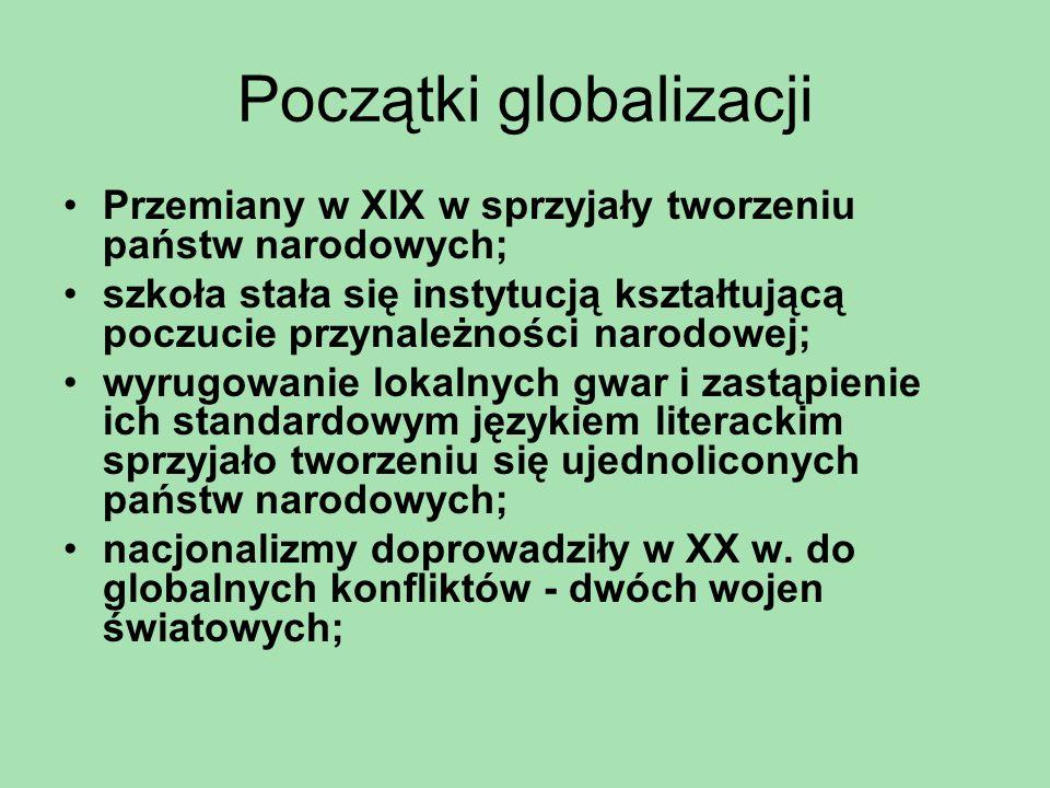 Początki globalizacji Przemiany w XIX w sprzyjały tworzeniu państw narodowych; szkoła stała się instytucją kształtującą poczucie przynależności narodo