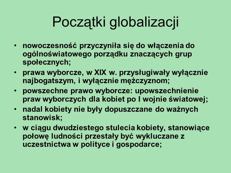 Początki globalizacji nowoczesność przyczyniła się do włączenia do ogólnoświatowego porządku znaczących grup społecznych; prawa wyborcze, w XIX w. prz