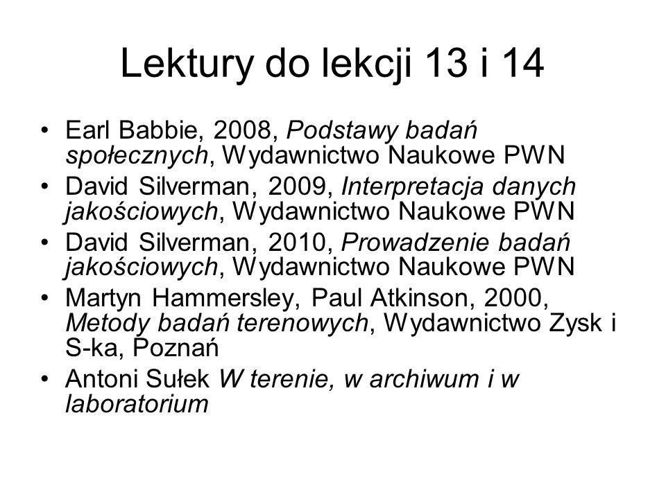 Lektury do lekcji 13 i 14 Earl Babbie, 2008, Podstawy badań społecznych, Wydawnictwo Naukowe PWN David Silverman, 2009, Interpretacja danych jakościow