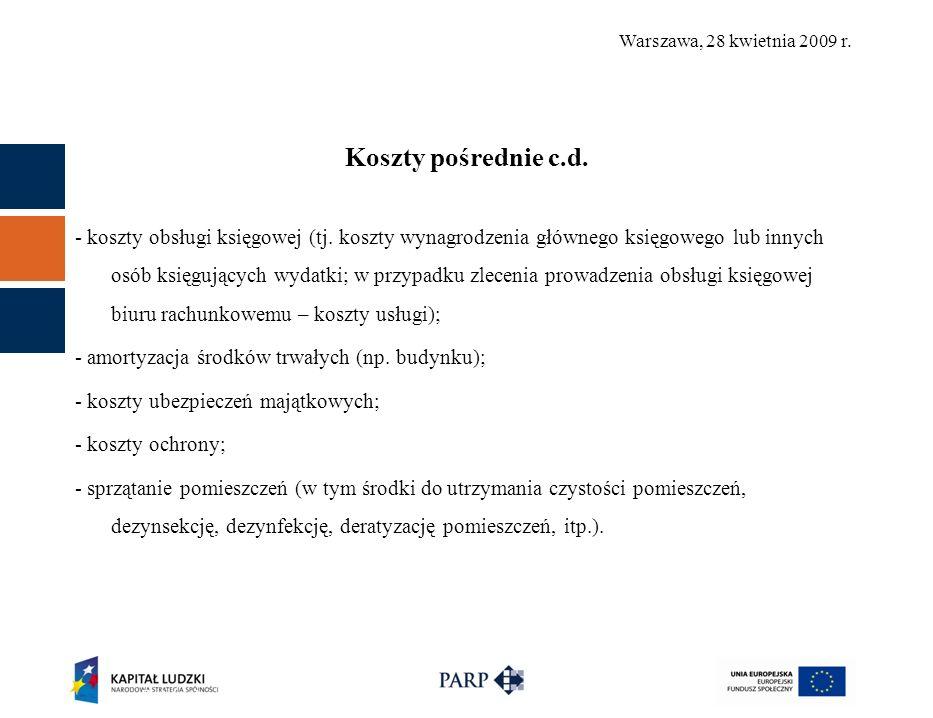 Warszawa, 28 kwietnia 2009 r. Koszty pośrednie c.d.