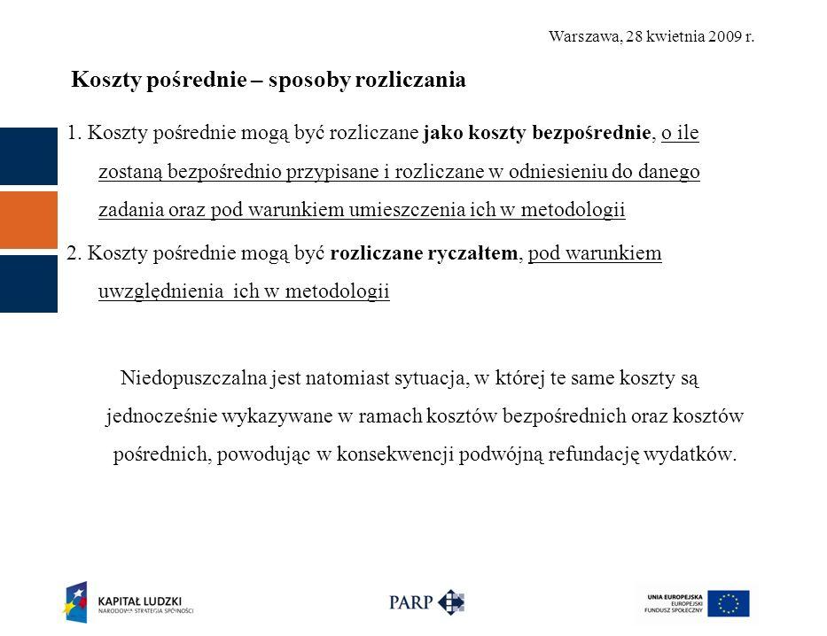 Warszawa, 28 kwietnia 2009 r. Koszty pośrednie – sposoby rozliczania 1.