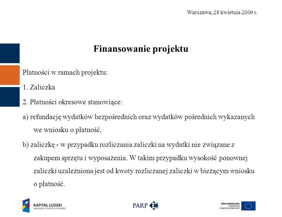 Warszawa, 28 kwietnia 2009 r. Finansowanie projektu Płatności w ramach projektu: 1.