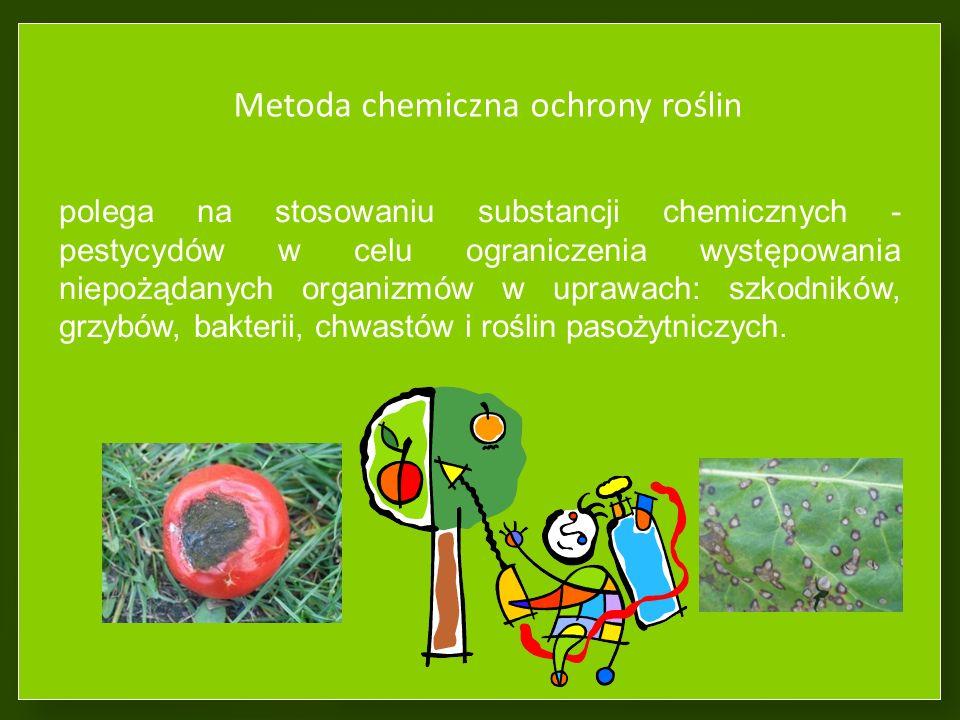 Metoda chemiczna ochrony roślin polega na stosowaniu substancji chemicznych - pestycydów w celu ograniczenia występowania niepożądanych organizmów w uprawach: szkodników, grzybów, bakterii, chwastów i roślin pasożytniczych.