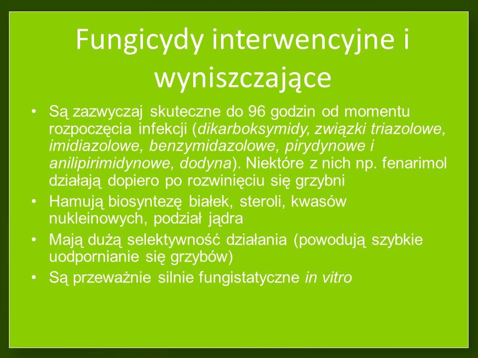 Fungicydy interwencyjne i wyniszczające Są zazwyczaj skuteczne do 96 godzin od momentu rozpoczęcia infekcji (dikarboksymidy, związki triazolowe, imidiazolowe, benzymidazolowe, pirydynowe i anilipirimidynowe, dodyna).