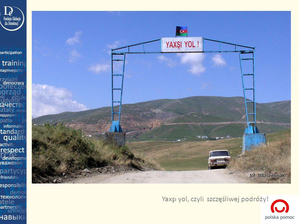 Yaxşı yol, czyli szczęśliwej podróży!