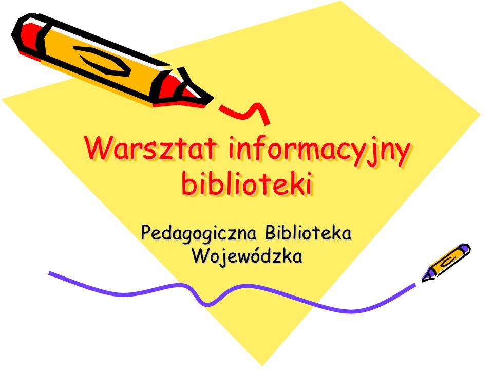 Warsztat informacyjny biblioteki Pedagogiczna Biblioteka Wojewódzka