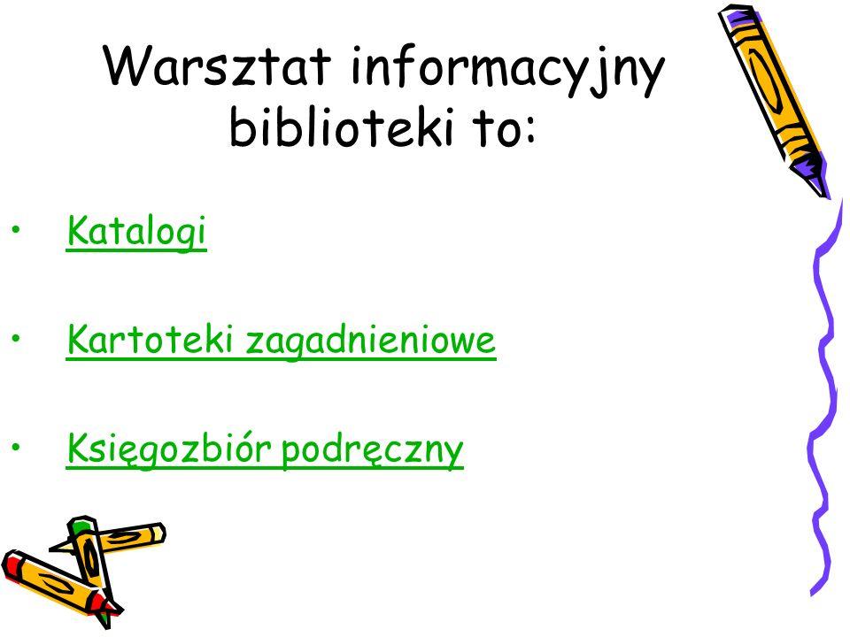 Warsztat informacyjny biblioteki to: Katalogi Kartoteki zagadnieniowe Księgozbiór podręczny