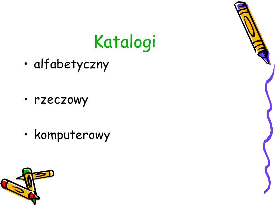 Katalogi: Alfabetyczny - szereguje opisy katalogowe książek w porządku alfabetycznym nazw autorów lub tytułów Rzeczowy – szereguje opisy książek w porządku rzeczowym, tj.
