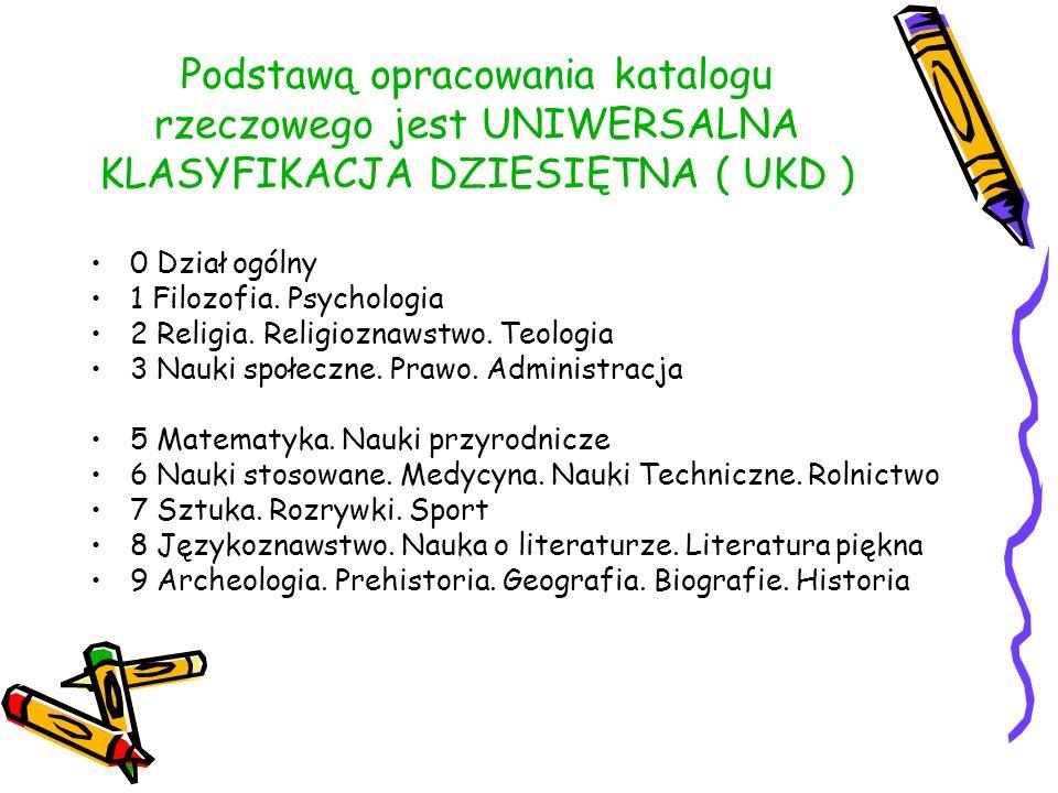 Podstawą opracowania katalogu rzeczowego jest UNIWERSALNA KLASYFIKACJA DZIESIĘTNA ( UKD ) 0 Dział ogólny 1 Filozofia.