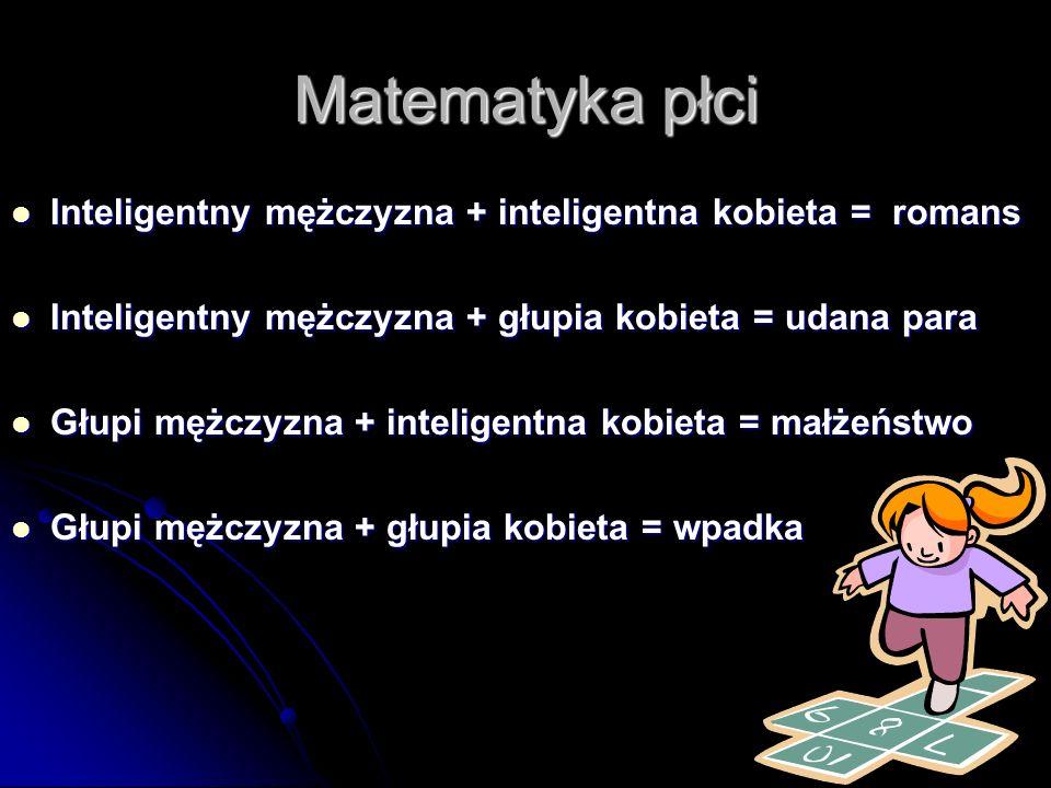Matematyka płci Inteligentny mężczyzna + inteligentna kobieta = romans Inteligentny mężczyzna + inteligentna kobieta = romans Inteligentny mężczyzna +
