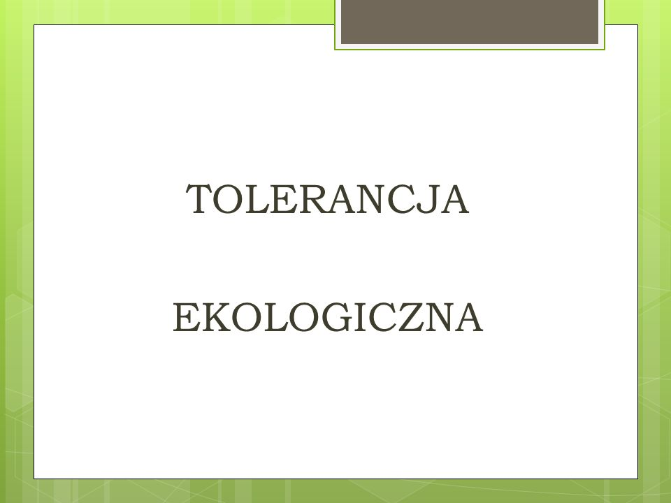 TOLERANCJA EKOLOGICZNA