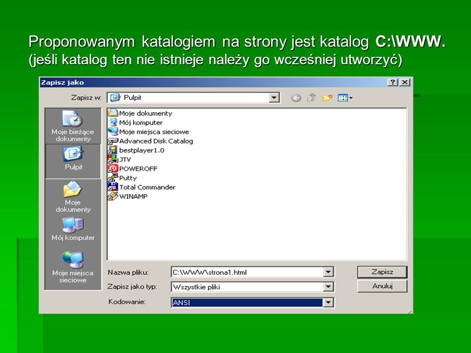 Proponowanym katalogiem na strony jest katalog C:\WWW. (jeśli katalog ten nie istnieje należy go wcześniej utworzyć)