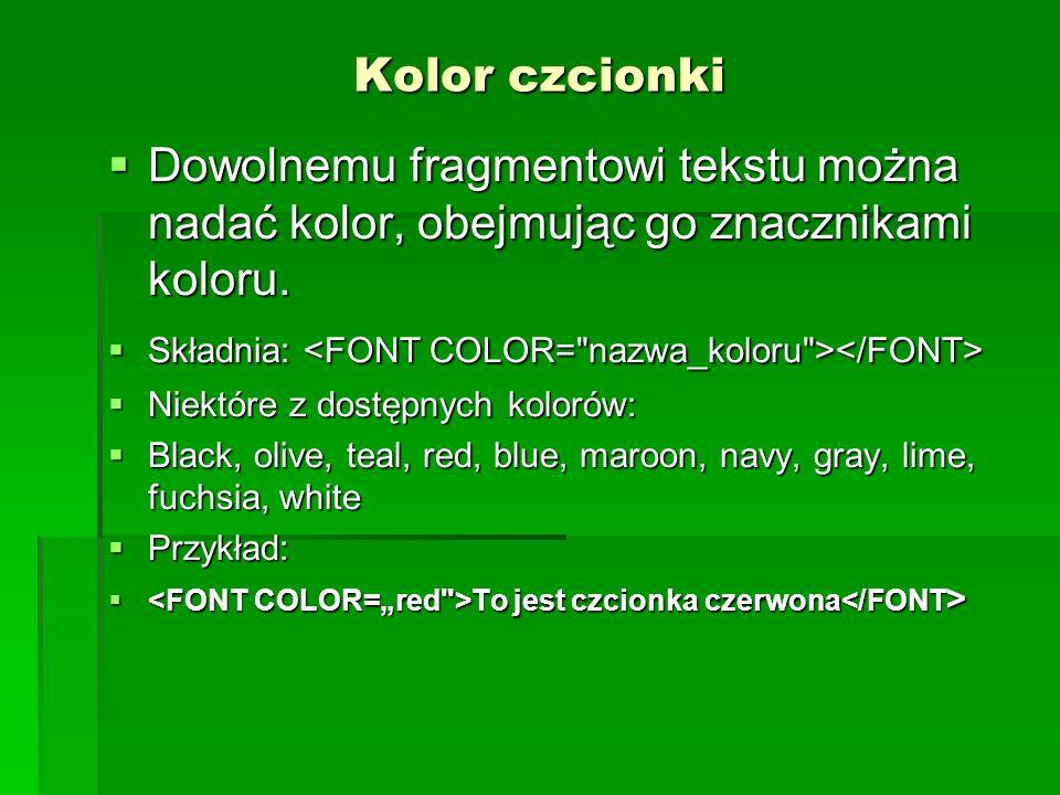 Kolor czcionki Dowolnemu fragmentowi tekstu można nadać kolor, obejmując go znacznikami koloru. Dowolnemu fragmentowi tekstu można nadać kolor, obejmu