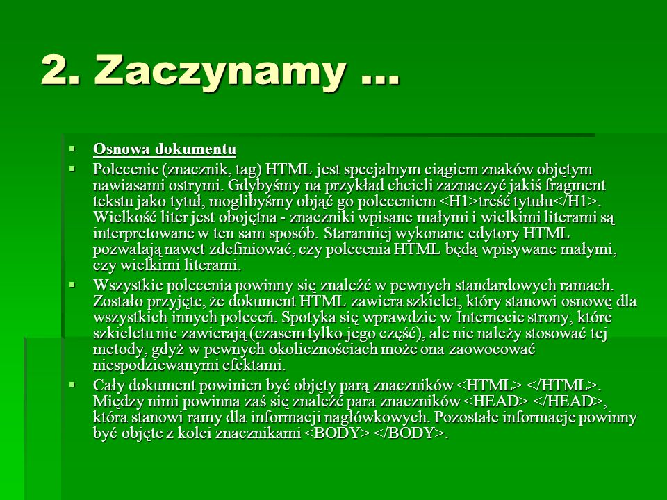 2. Zaczynamy … Osnowa dokumentu Osnowa dokumentu Polecenie (znacznik, tag) HTML jest specjalnym ciągiem znaków objętym nawiasami ostrymi. Gdybyśmy na