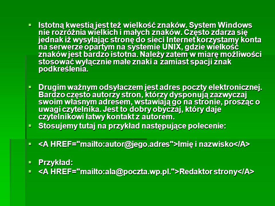Istotną kwestią jest też wielkość znaków. System Windows nie rozróżnia wielkich i małych znaków. Często zdarza się jednak iż wysyłając stronę do sieci