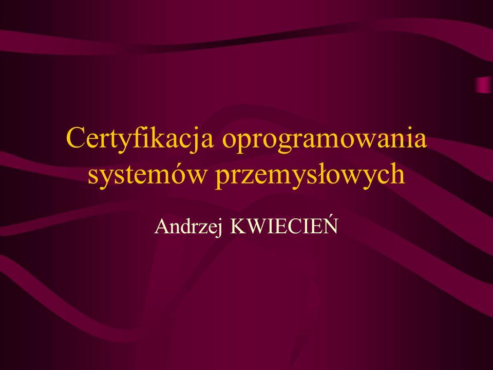 Certyfikacja oprogramowania systemów przemysłowych Andrzej KWIECIEŃ