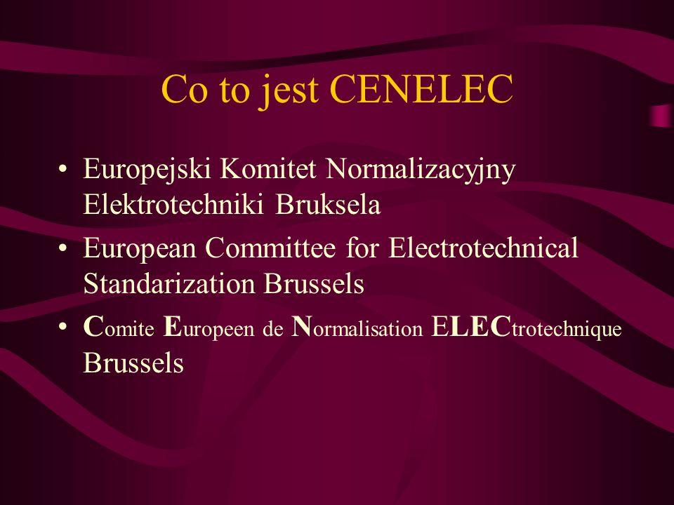 Co to jest CENELEC Europejski Komitet Normalizacyjny Elektrotechniki Bruksela European Committee for Electrotechnical Standarization Brussels C omite