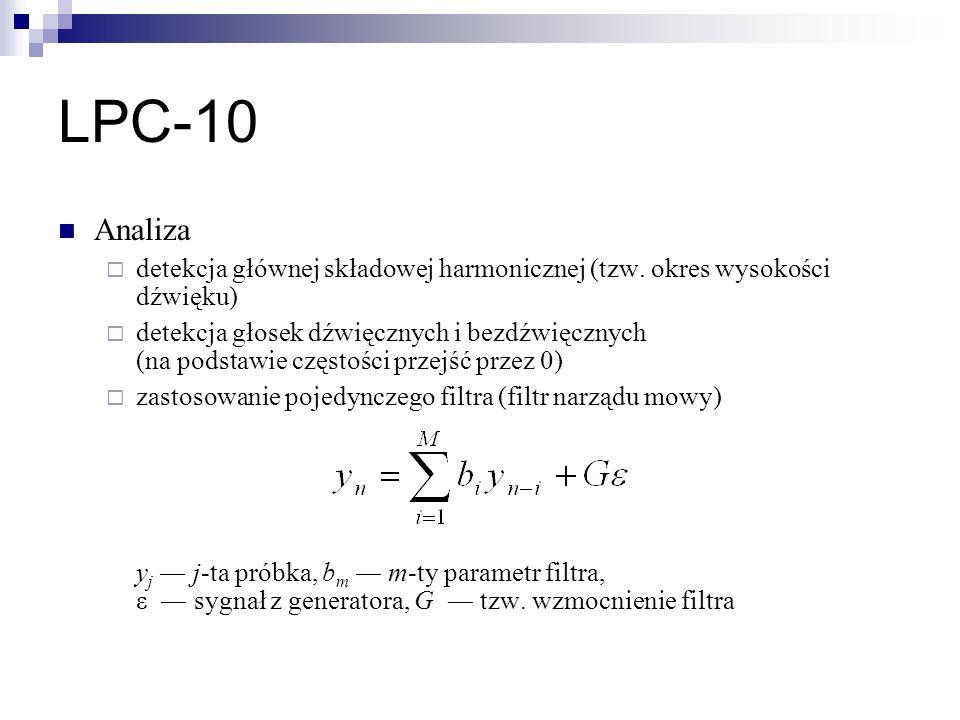 LPC-10 Analiza detekcja głównej składowej harmonicznej (tzw. okres wysokości dźwięku) detekcja głosek dźwięcznych i bezdźwięcznych (na podstawie częst