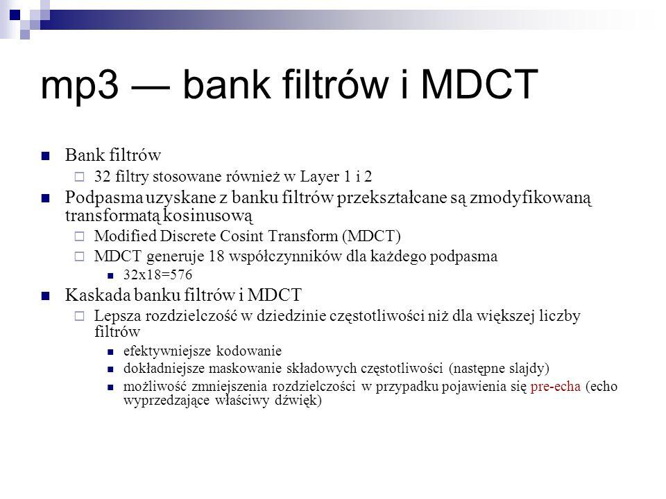 mp3 bank filtrów i MDCT Bank filtrów 32 filtry stosowane również w Layer 1 i 2 Podpasma uzyskane z banku filtrów przekształcane są zmodyfikowaną trans
