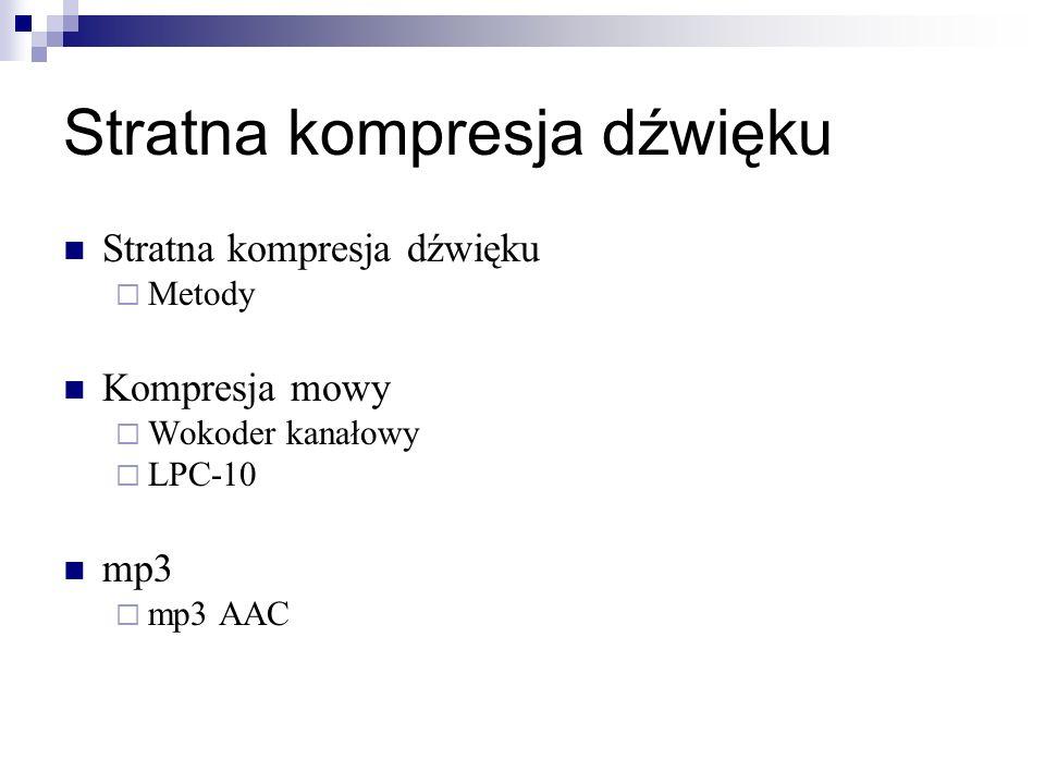 Metody Kompresja mowy Wokoder kanałowy LPC-10 mp3 mp3 AAC