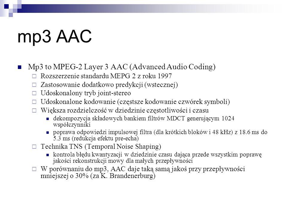 mp3 AAC Mp3 to MPEG-2 Layer 3 AAC (Advanced Audio Coding) Rozszerzenie standardu MEPG 2 z roku 1997 Zastosowanie dodatkowo predykcji (wstecznej) Udosk