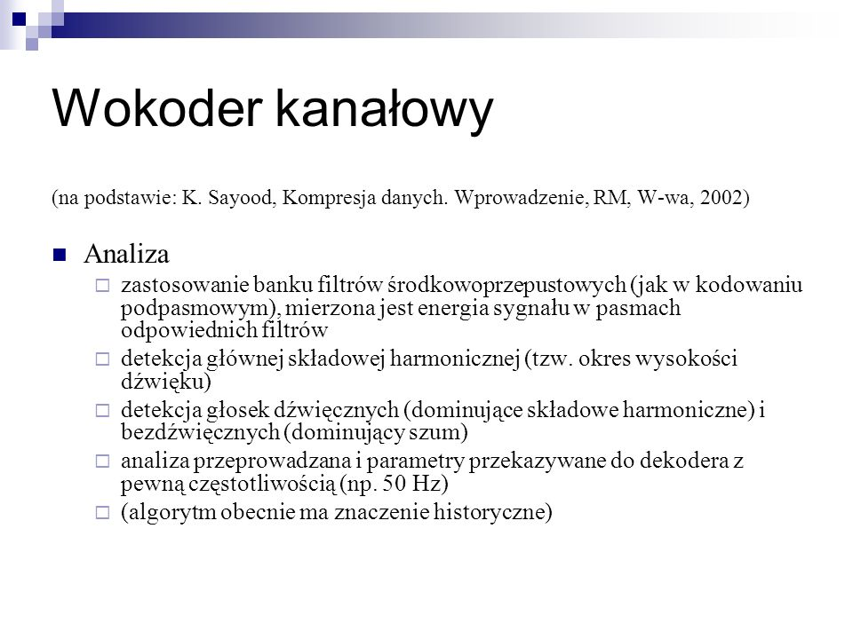 Wokoder kanałowy (na podstawie: K. Sayood, Kompresja danych. Wprowadzenie, RM, W-wa, 2002) Analiza zastosowanie banku filtrów środkowoprzepustowych (j