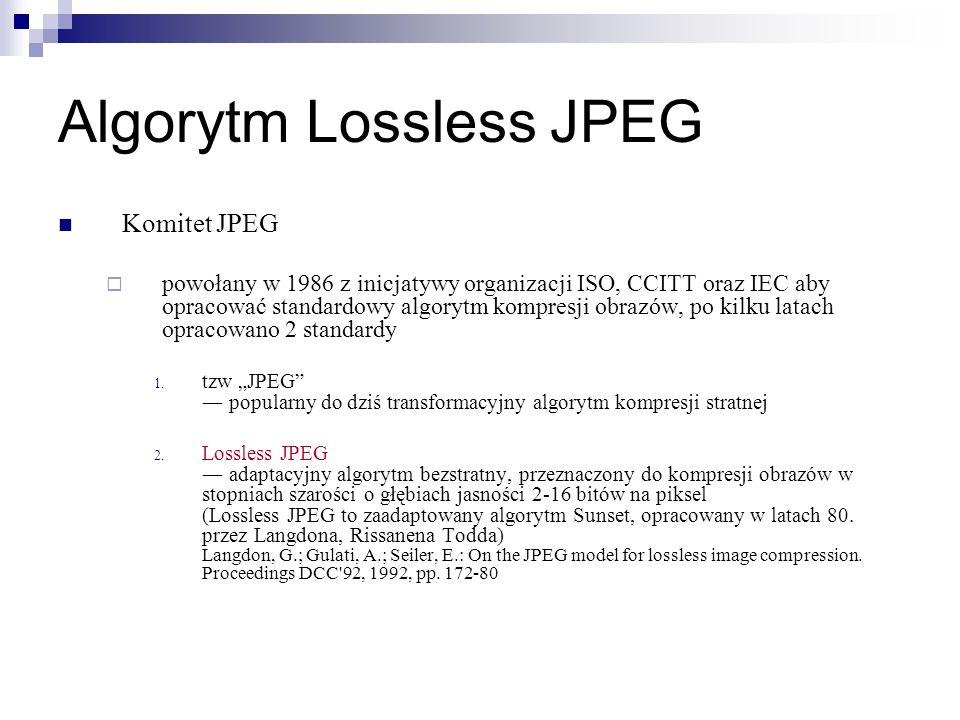 Algorytm Lossless JPEG Komitet JPEG powołany w 1986 z inicjatywy organizacji ISO, CCITT oraz IEC aby opracować standardowy algorytm kompresji obrazów,
