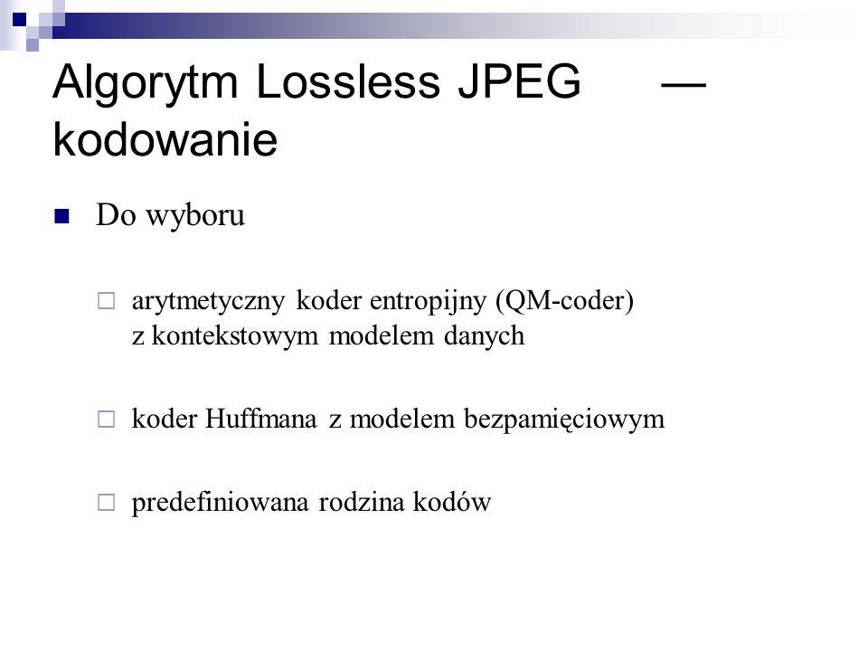 Algorytm Lossless JPEG kodowanie Do wyboru arytmetyczny koder entropijny (QM-coder) z kontekstowym modelem danych koder Huffmana z modelem bezpamięcio
