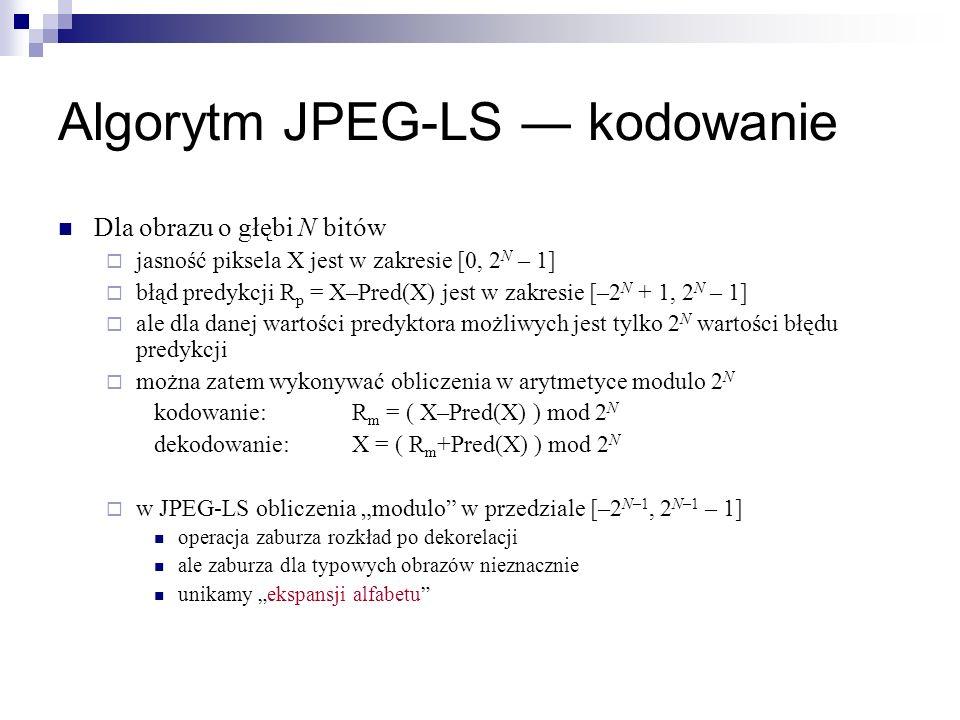 Algorytm JPEG-LS kodowanie Dla obrazu o głębi N bitów jasność piksela X jest w zakresie [0, 2 N – 1] błąd predykcji R p = X–Pred(X) jest w zakresie [–