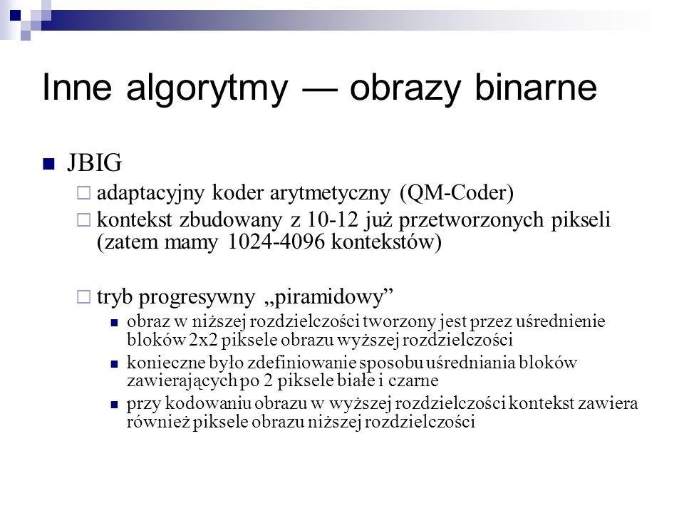 Inne algorytmy obrazy binarne JBIG adaptacyjny koder arytmetyczny (QM-Coder) kontekst zbudowany z 10-12 już przetworzonych pikseli (zatem mamy 1024-40