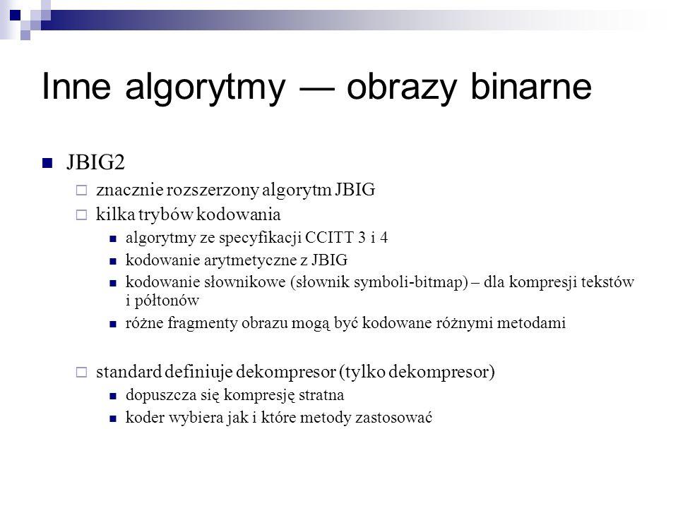 Inne algorytmy obrazy binarne JBIG2 znacznie rozszerzony algorytm JBIG kilka trybów kodowania algorytmy ze specyfikacji CCITT 3 i 4 kodowanie arytmety