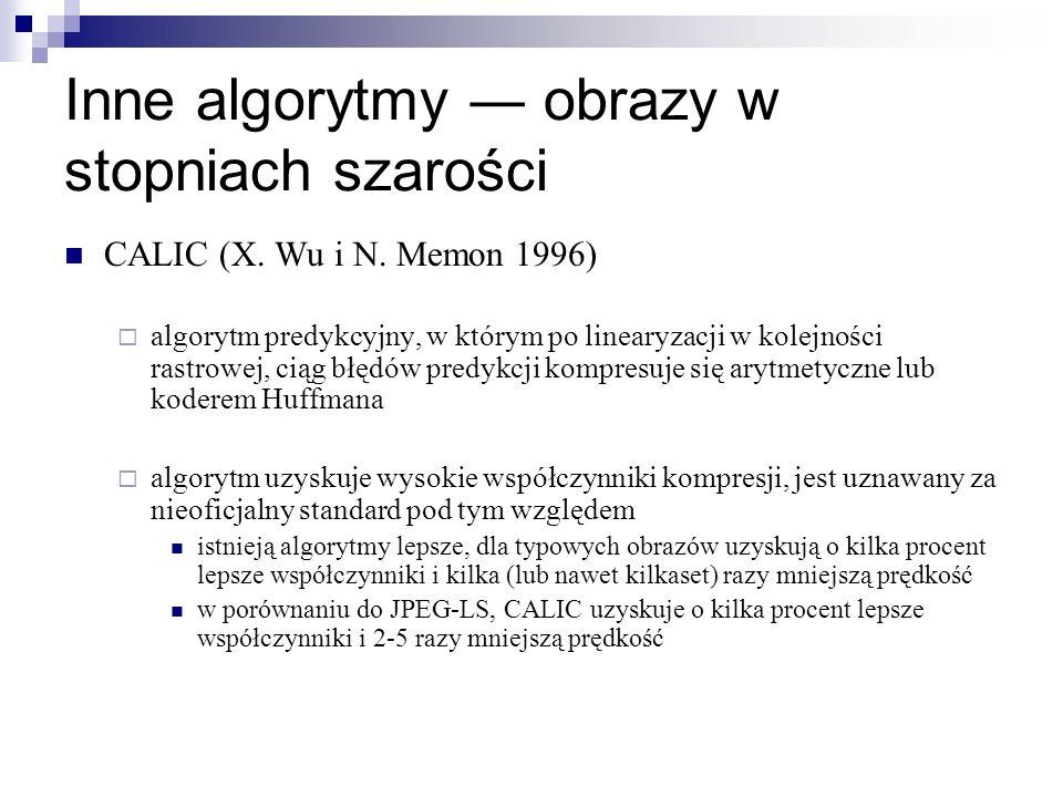 Inne algorytmy obrazy w stopniach szarości CALIC (X. Wu i N. Memon 1996) algorytm predykcyjny, w którym po linearyzacji w kolejności rastrowej, ciąg b