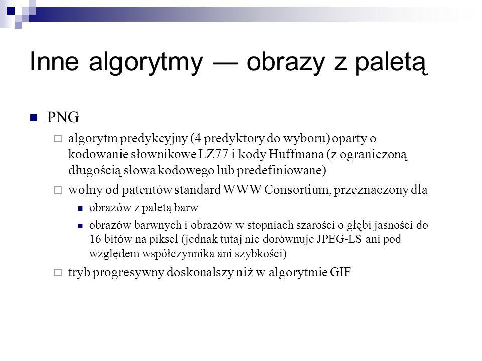 Inne algorytmy obrazy z paletą PNG algorytm predykcyjny (4 predyktory do wyboru) oparty o kodowanie słownikowe LZ77 i kody Huffmana (z ograniczoną dłu