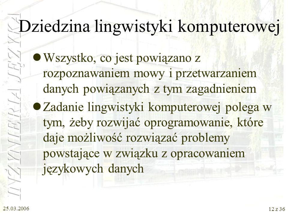 25.03.2006 11 z 36 Cele NLP poznawcze (jak jest zbudowany język, na czym polega posługiwanie się językiem jego rozumienie nauka...), gromadzenie danyc
