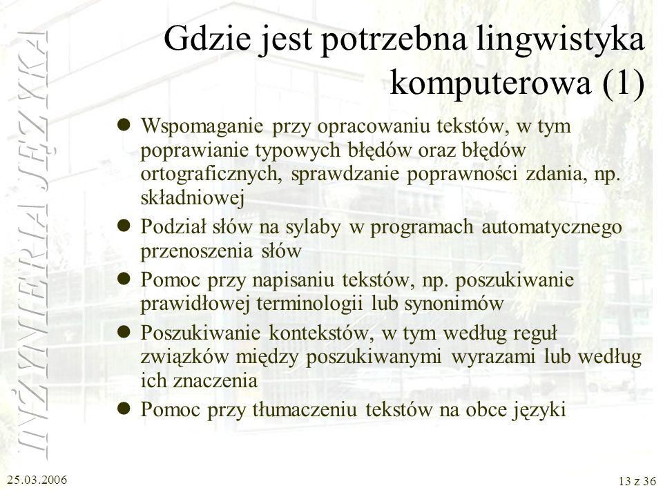 25.03.2006 12 z 36 Dziedzina lingwistyki komputerowej Wszystko, co jest powiązano z rozpoznawaniem mowy i przetwarzaniem danych powiązanych z tym zaga