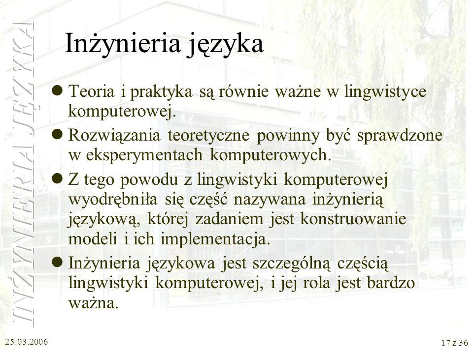 25.03.2006 16 z 36 Zadania inżynierii lingwistycznej rozpoznawanie mowy –rozpoznawanie sygnału mowy w otoczeniu szumu –korekcja błędów wymowy –czytani