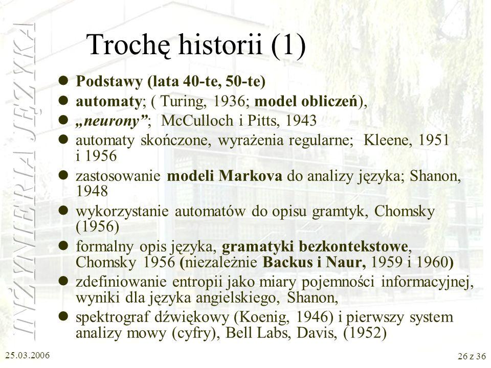 25.03.2006 25 z 36 Zakres zastosowania wiedzy Komputer jest maszyną, język należy do strefy uczuć. Jak daleko posunięte mogą być prowadzone obliczenia