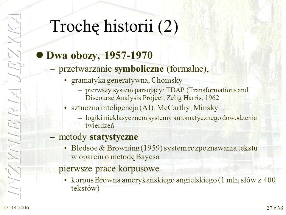 25.03.2006 26 z 36 Trochę historii (1) Podstawy (lata 40-te, 50-te) automaty; ( Turing, 1936; model obliczeń), neurony; McCulloch i Pitts, 1943 automa