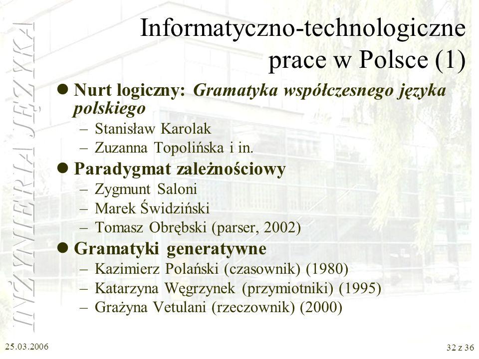 25.03.2006 31 z 36 Systemy przetwarzania języka (2) Lingtech A/S, Dania –PaTrans (efekt projektu EURORTA): tłumaczenie w dziedzinie medycyny i farmacj