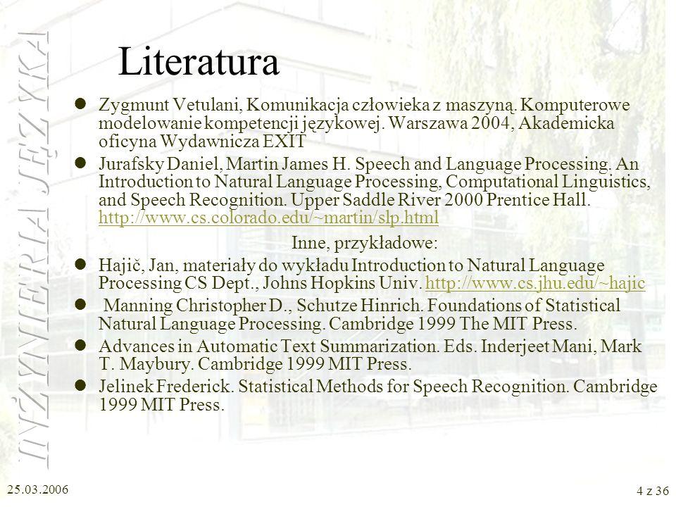 25.03.2006 3 z 36 Tematyka wykładów czego dotyczą terminy: przetwarzanie języka naturalnego, lingwistyka komputerowa, inżynieria lingwistyczna, inżyni