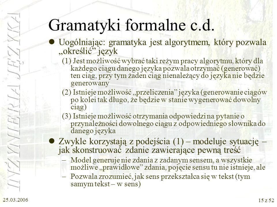 25.03.2006 15 z 52 Gramatyki formalne c.d. Uogólniając: gramatyka jest algorytmem, który pozwala określić język (1) Jest możliwość wybrać taki reżym p